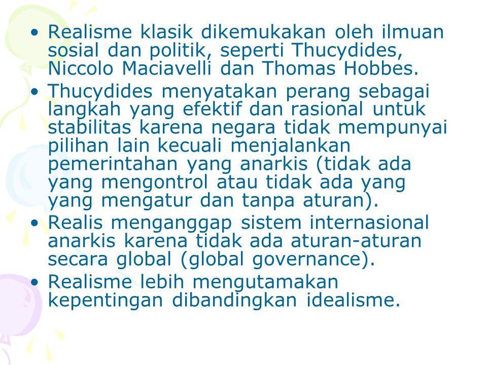 Realisme klasik dikemukakan oleh ilmuan sosial dan politik, seperti Thucydides, Niccolo Maciavelli dan Thomas Hobbes.