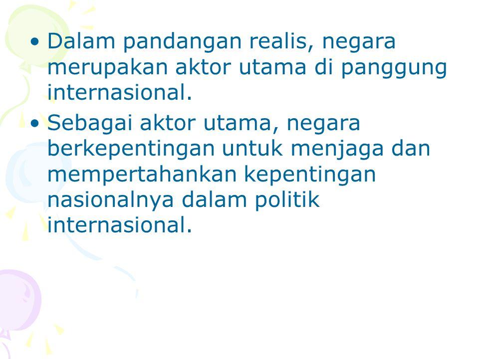 Dalam pandangan realis, negara merupakan aktor utama di panggung internasional.