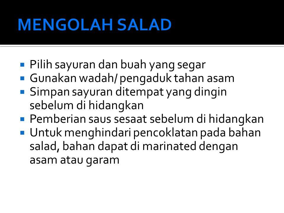 MENGOLAH SALAD Pilih sayuran dan buah yang segar