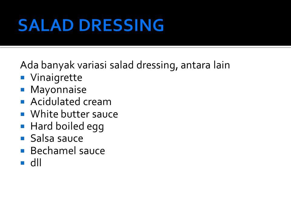 SALAD DRESSING Ada banyak variasi salad dressing, antara lain