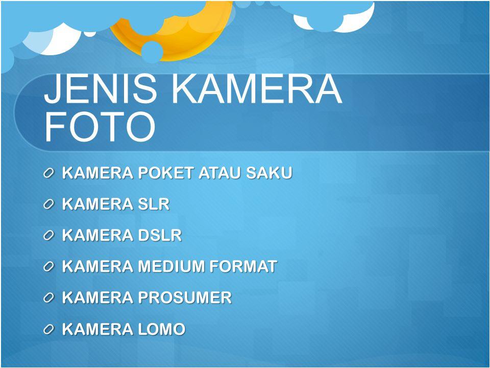 JENIS KAMERA FOTO KAMERA POKET ATAU SAKU KAMERA SLR KAMERA DSLR