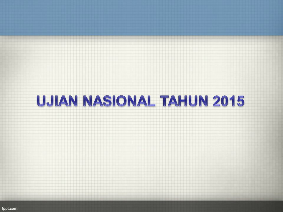 UJIAN NASIONAL TAHUN 2015