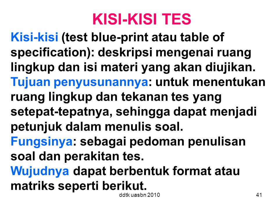 KISI-KISI TES Kisi-kisi (test blue-print atau table of specification): deskripsi mengenai ruang lingkup dan isi materi yang akan diujikan.