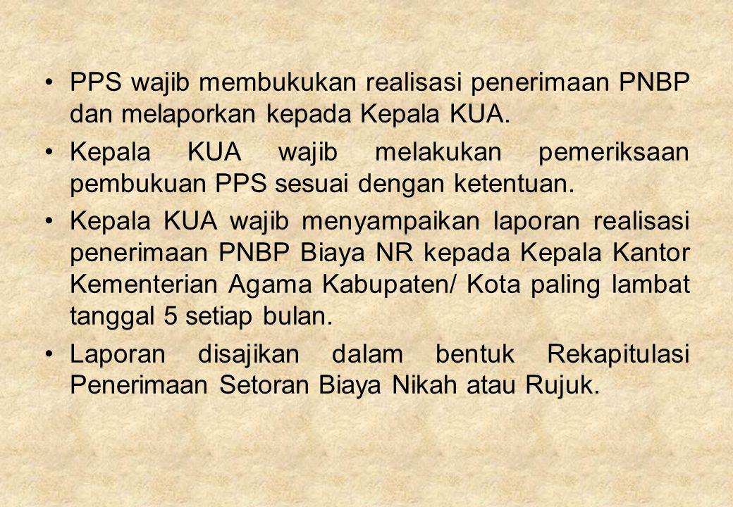 PPS wajib membukukan realisasi penerimaan PNBP dan melaporkan kepada Kepala KUA.