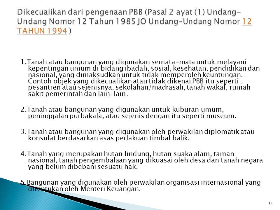 Dikecualikan dari pengenaan PBB (Pasal 2 ayat (1) Undang-Undang Nomor 12 Tahun 1985 JO Undang-Undang Nomor 12 TAHUN 1994 )