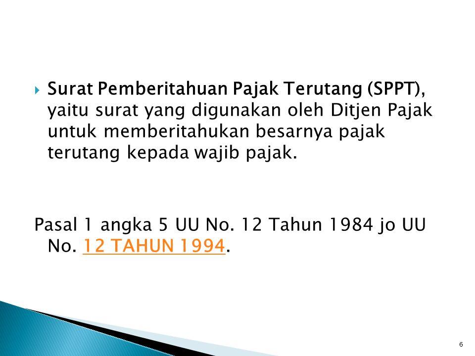 Surat Pemberitahuan Pajak Terutang (SPPT), yaitu surat yang digunakan oleh Ditjen Pajak untuk memberitahukan besarnya pajak terutang kepada wajib pajak.