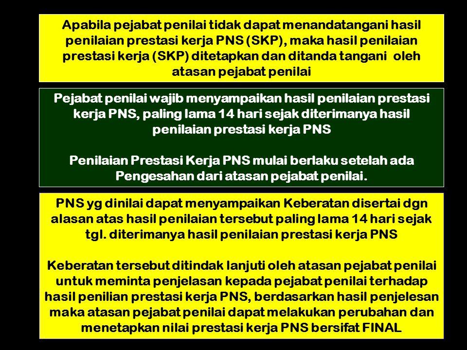 Apabila pejabat penilai tidak dapat menandatangani hasil penilaian prestasi kerja PNS (SKP), maka hasil penilaian prestasi kerja (SKP) ditetapkan dan ditanda tangani oleh atasan pejabat penilai