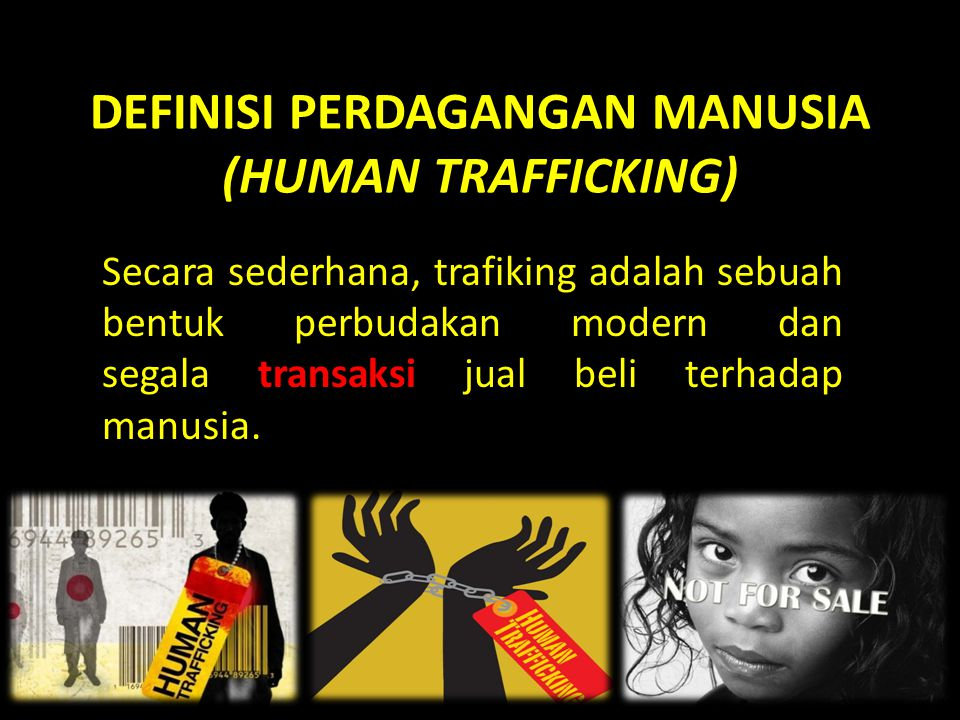 DEFINISI PERDAGANGAN MANUSIA (HUMAN TRAFFICKING)