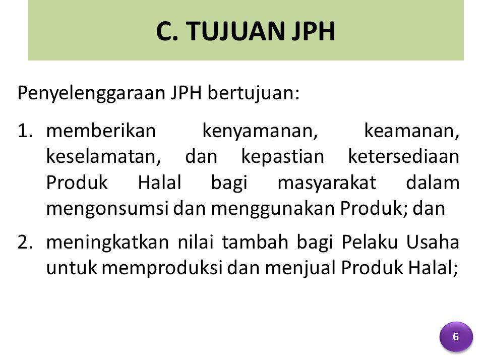 C. TUJUAN JPH Penyelenggaraan JPH bertujuan: