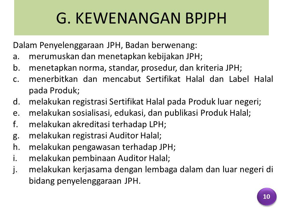 G. KEWENANGAN BPJPH Dalam Penyelenggaraan JPH, Badan berwenang: