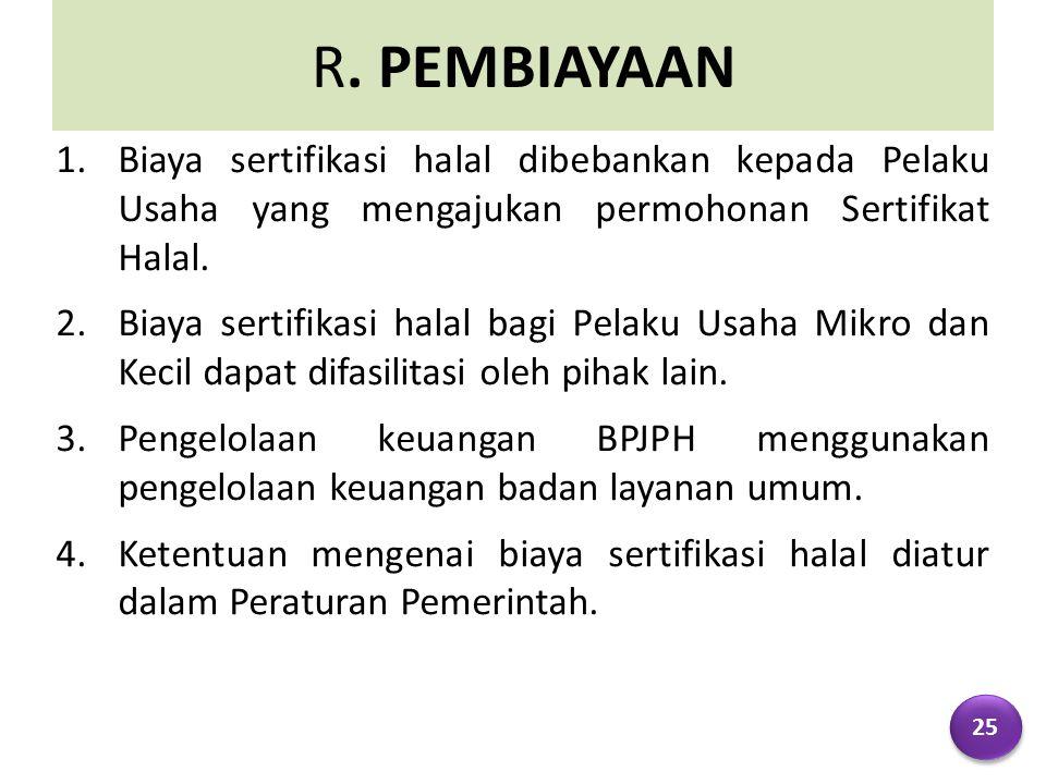 R. PEMBIAYAAN Biaya sertifikasi halal dibebankan kepada Pelaku Usaha yang mengajukan permohonan Sertifikat Halal.