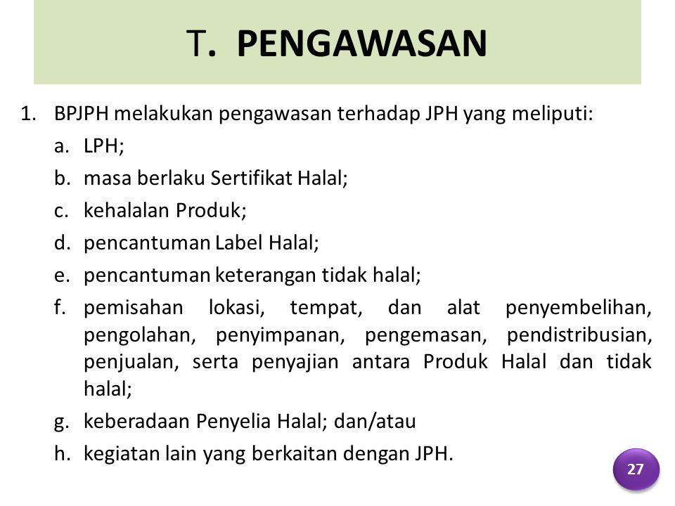 T. PENGAWASAN BPJPH melakukan pengawasan terhadap JPH yang meliputi: