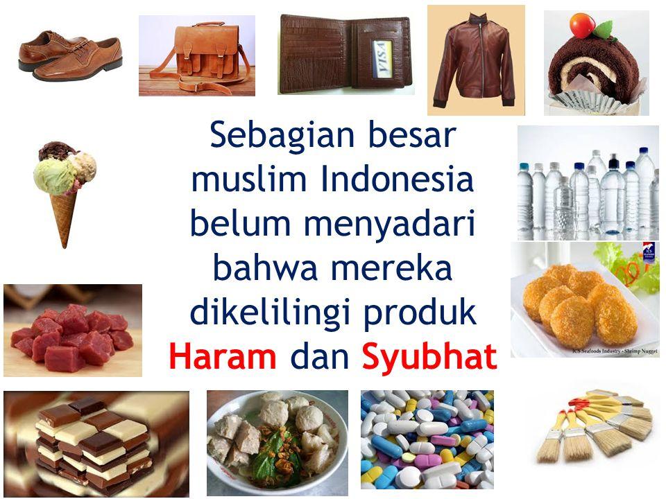 Sebagian besar muslim Indonesia belum menyadari bahwa mereka dikelilingi produk Haram dan Syubhat