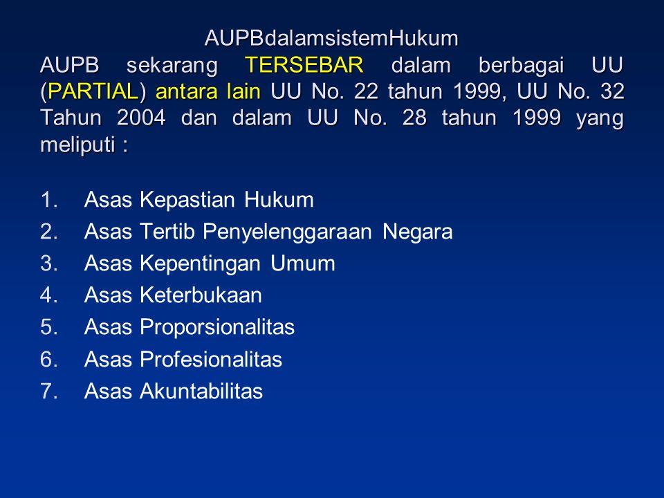 AUPBdalamsistemHukum AUPB sekarang TERSEBAR dalam berbagai UU (PARTIAL) antara lain UU No. 22 tahun 1999, UU No. 32 Tahun 2004 dan dalam UU No. 28 tahun 1999 yang meliputi :