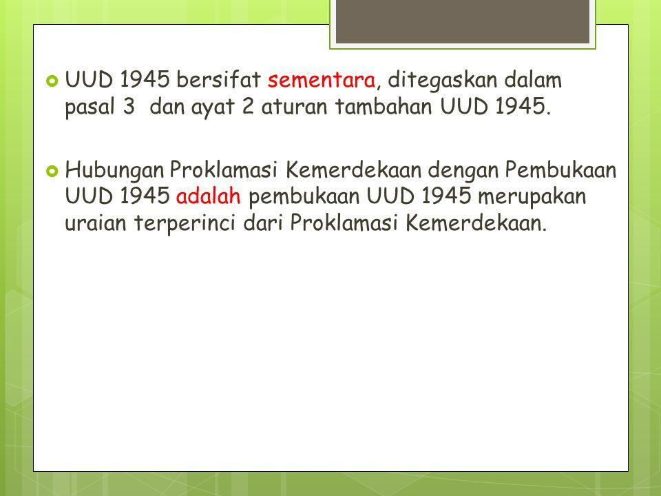 UUD 1945 bersifat sementara, ditegaskan dalam pasal 3 dan ayat 2 aturan tambahan UUD 1945.