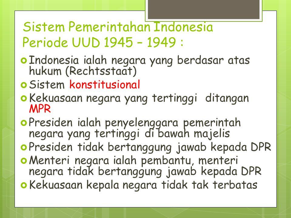 Sistem Pemerintahan Indonesia Periode UUD 1945 – 1949 :