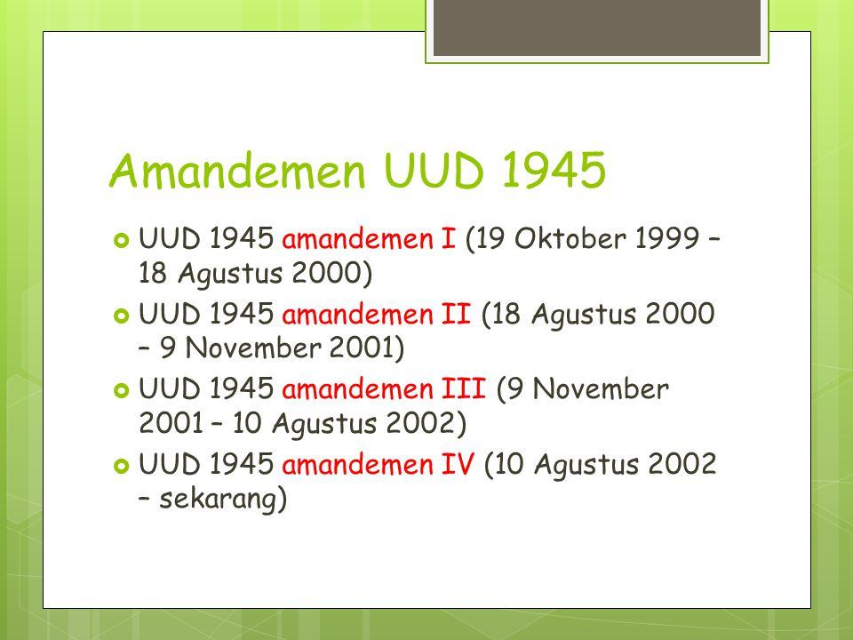 Amandemen UUD 1945 UUD 1945 amandemen I (19 Oktober 1999 – 18 Agustus 2000) UUD 1945 amandemen II (18 Agustus 2000 – 9 November 2001)