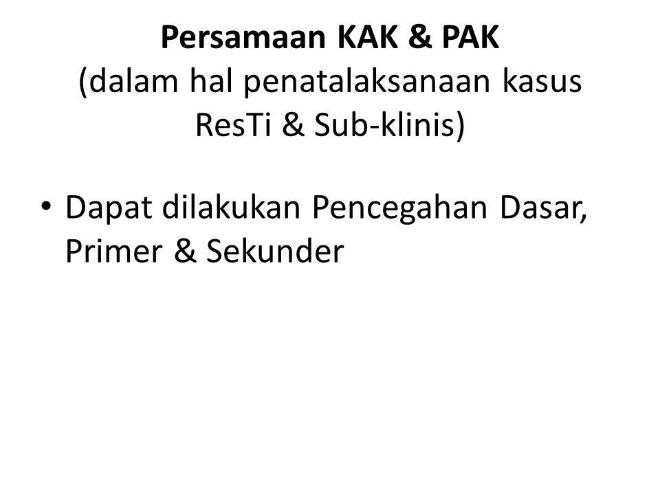 Persamaan KAK & PAK (dalam hal penatalaksanaan kasus ResTi & Sub-klinis)