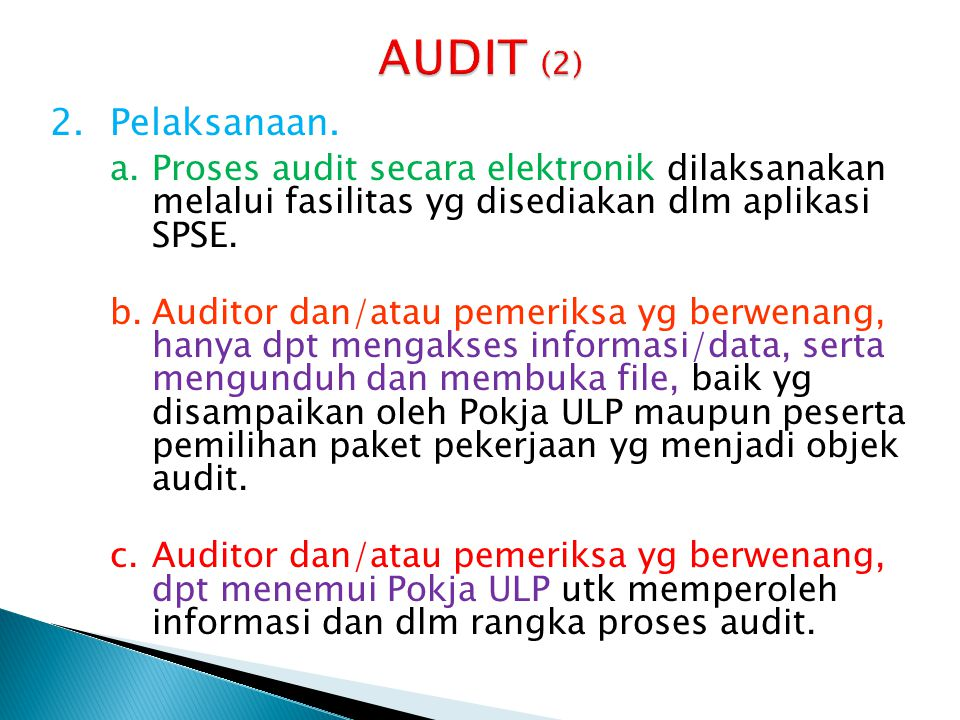 AUDIT (2) Pelaksanaan. Proses audit secara elektronik dilaksanakan melalui fasilitas yg disediakan dlm aplikasi SPSE.
