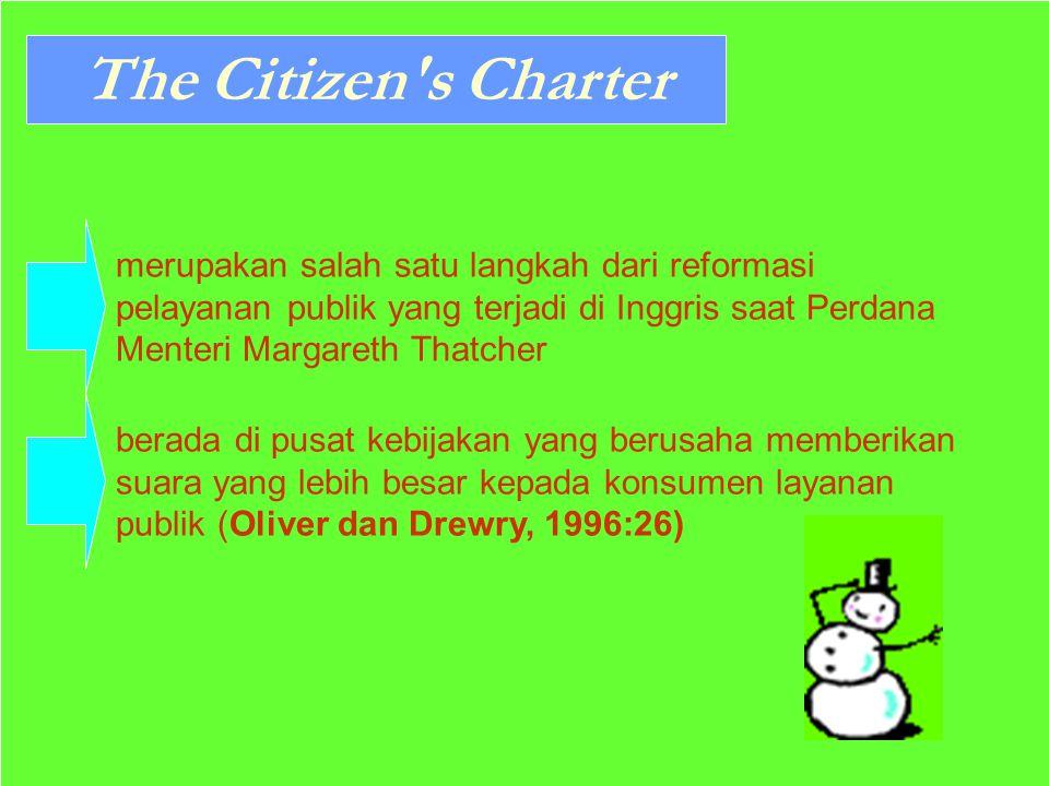The Citizen s Charter merupakan salah satu langkah dari reformasi pelayanan publik yang terjadi di Inggris saat Perdana Menteri Margareth Thatcher.