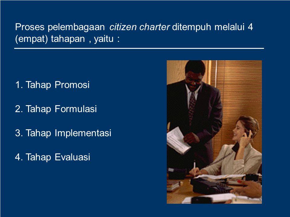 Proses pelembagaan citizen charter ditempuh melalui 4 (empat) tahapan , yaitu :