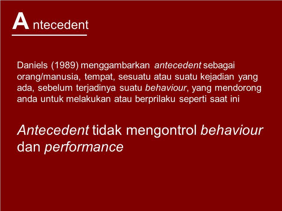A ntecedent Antecedent tidak mengontrol behaviour dan performance