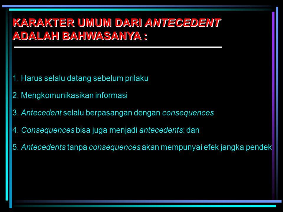 KARAKTER UMUM DARI ANTECEDENT ADALAH BAHWASANYA :