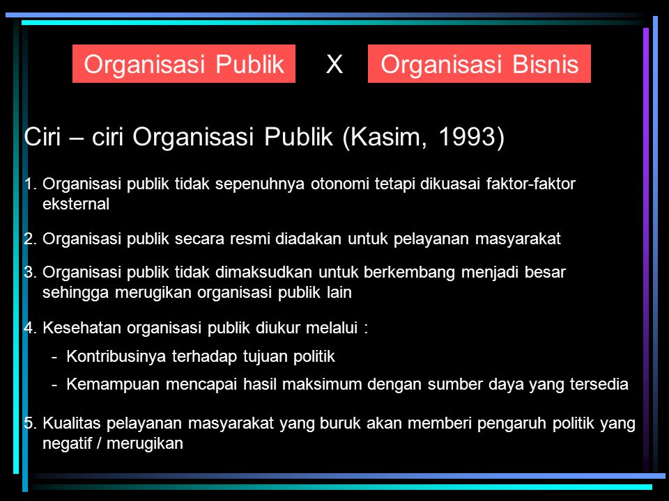 Ciri – ciri Organisasi Publik (Kasim, 1993)