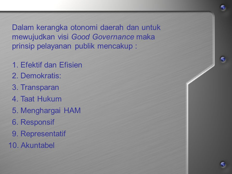 Dalam kerangka otonomi daerah dan untuk mewujudkan visi Good Governance maka prinsip pelayanan publik mencakup :