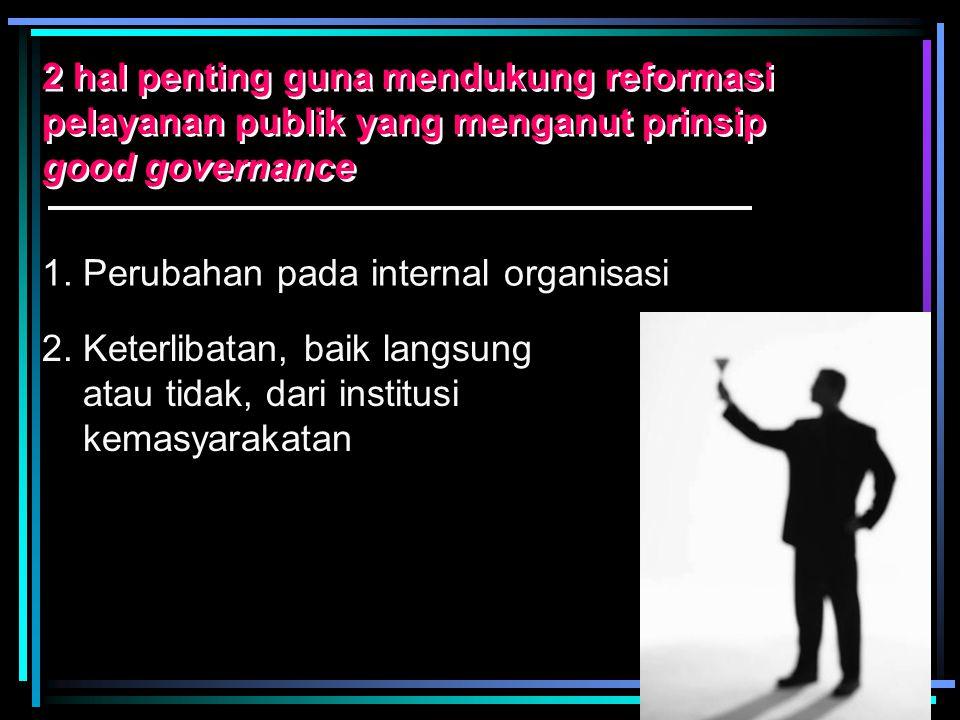 2 hal penting guna mendukung reformasi pelayanan publik yang menganut prinsip good governance