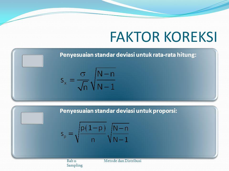 FAKTOR KOREKSI Penyesuaian standar deviasi untuk rata-rata hitung: