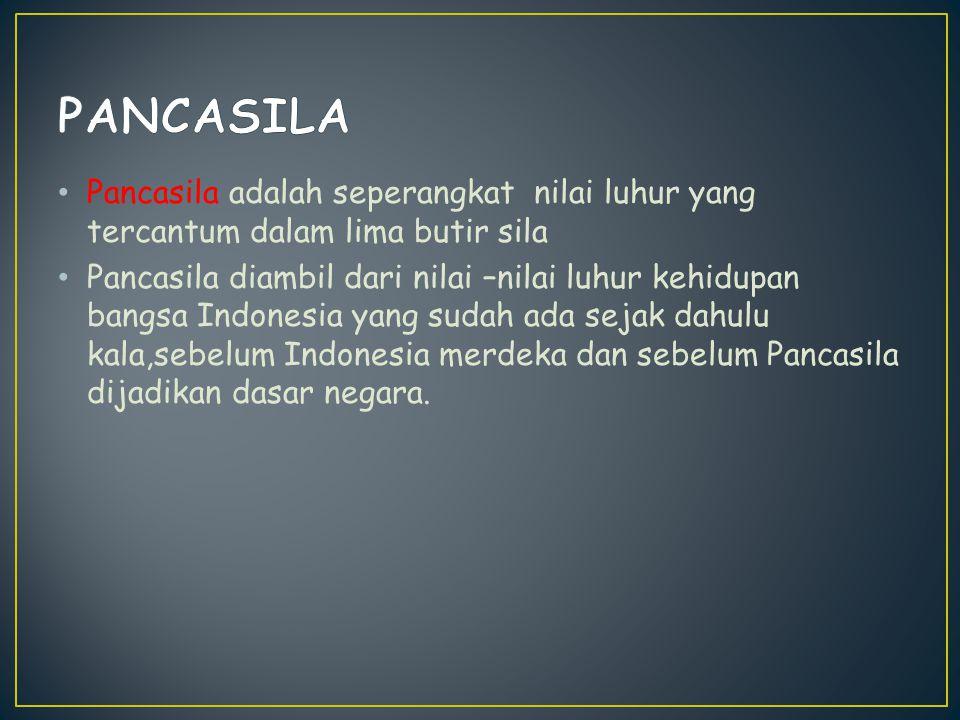 PANCASILA Pancasila adalah seperangkat nilai luhur yang tercantum dalam lima butir sila.