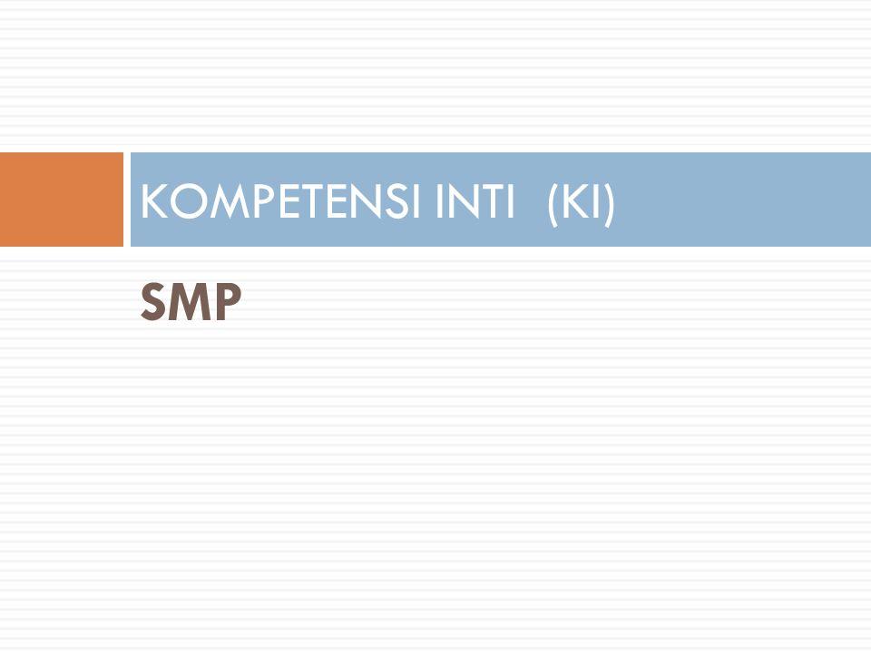 KOMPETENSI INTI (KI) SMP