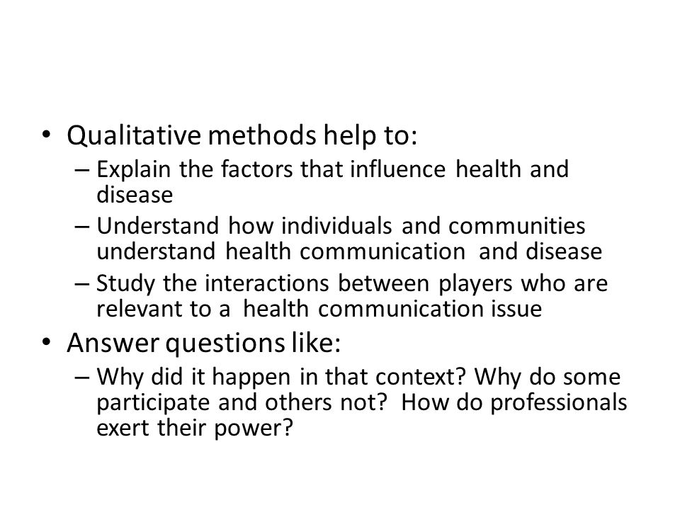 Qualitative methods help to:
