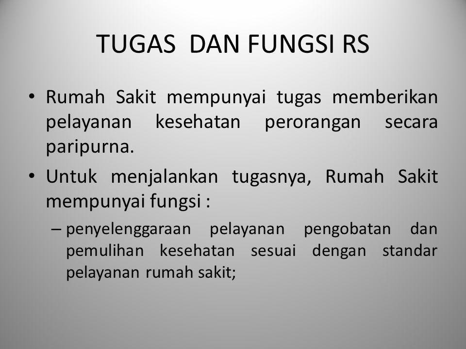 TUGAS DAN FUNGSI RS Rumah Sakit mempunyai tugas memberikan pelayanan kesehatan perorangan secara paripurna.