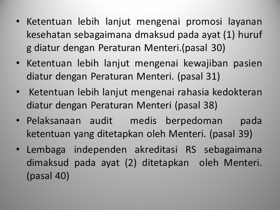 Ketentuan lebih lanjut mengenai promosi layanan kesehatan sebagaimana dmaksud pada ayat (1) huruf g diatur dengan Peraturan Menteri.(pasal 30)
