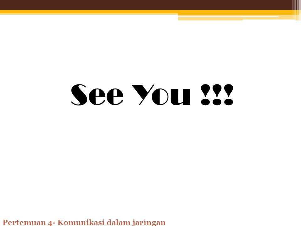 See You !!! Pertemuan 4- Komunikasi dalam jaringan