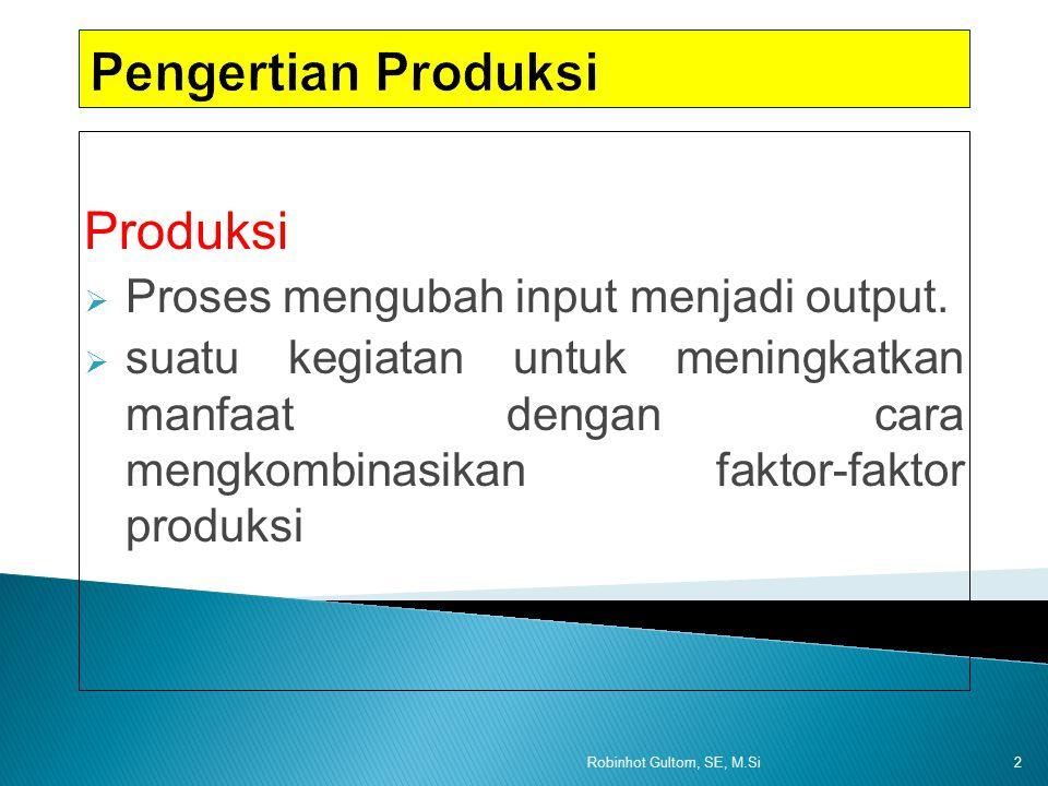 Pengertian Produksi Produksi Proses mengubah input menjadi output.