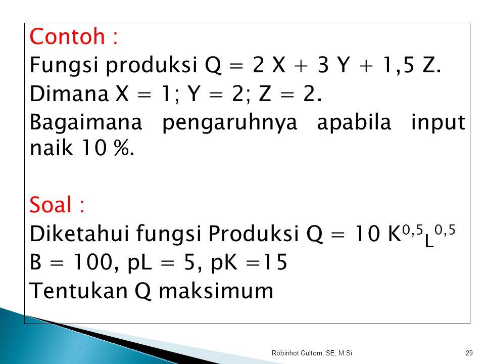Fungsi produksi Q = 2 X + 3 Y + 1,5 Z. Dimana X = 1; Y = 2; Z = 2.