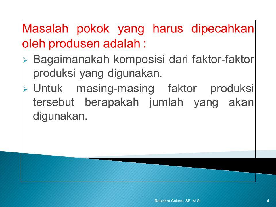 Masalah pokok yang harus dipecahkan oleh produsen adalah :