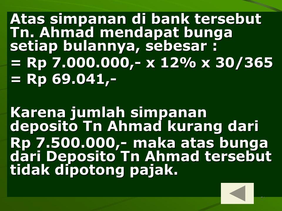 Karena jumlah simpanan deposito Tn Ahmad kurang dari
