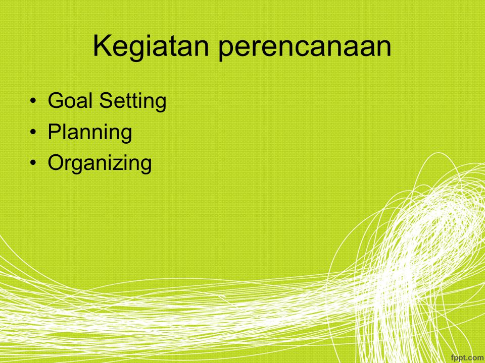 Kegiatan perencanaan Goal Setting Planning Organizing