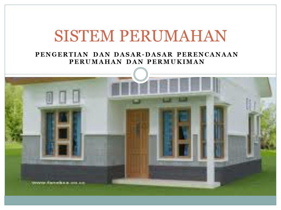 Pengertian dan dasar-dasar perencanaan perumahan dan permukiman