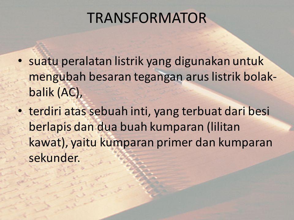 TRANSFORMATOR suatu peralatan listrik yang digunakan untuk mengubah besaran tegangan arus listrik bolak-balik (AC),