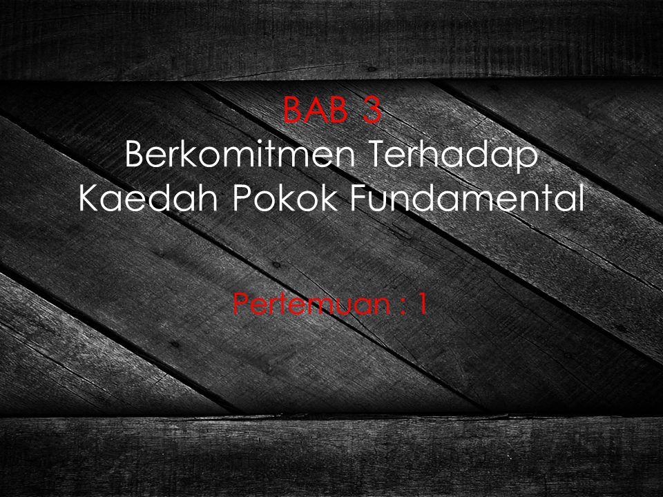 BAB 3 Berkomitmen Terhadap Kaedah Pokok Fundamental