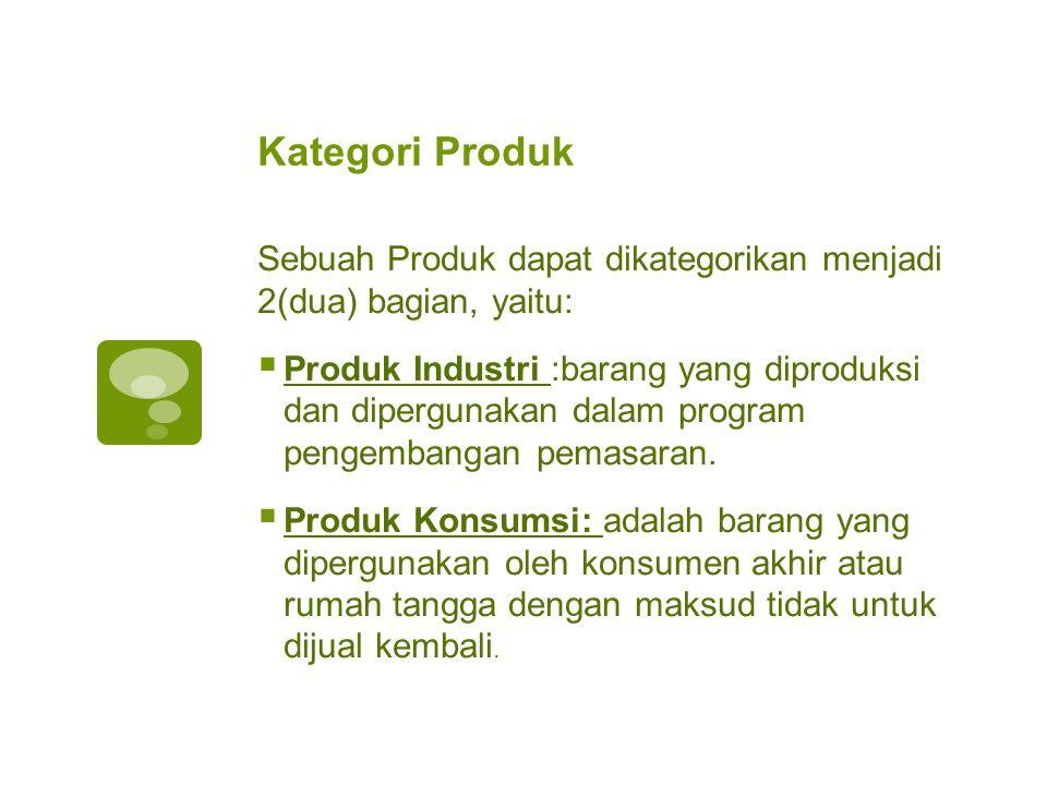 Kategori Produk Sebuah Produk dapat dikategorikan menjadi 2(dua) bagian, yaitu: