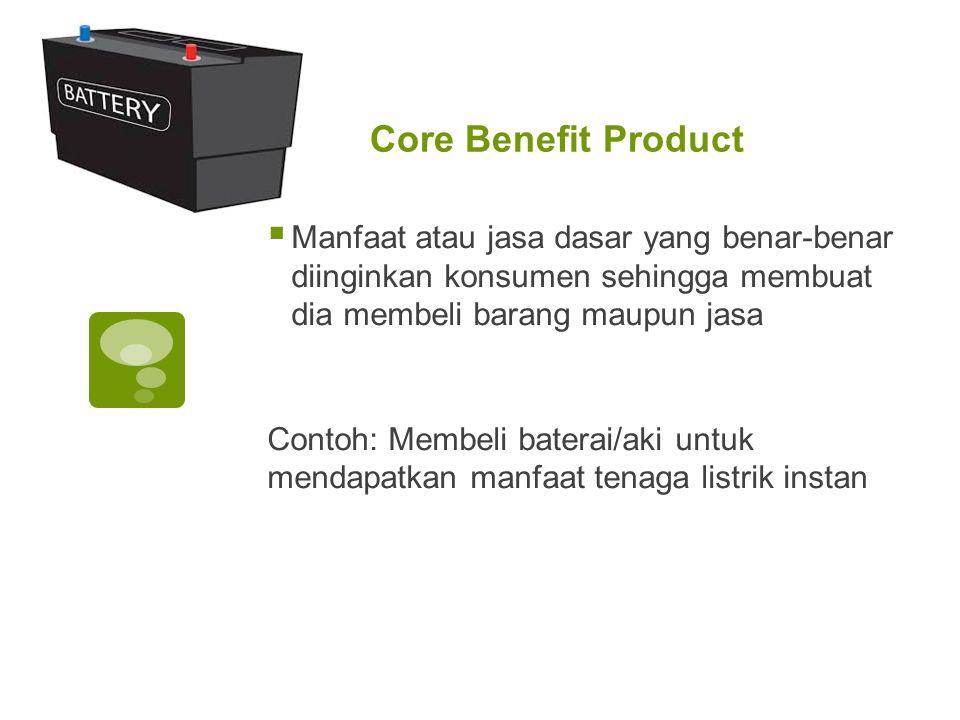 Core Benefit Product Manfaat atau jasa dasar yang benar-benar diinginkan konsumen sehingga membuat dia membeli barang maupun jasa.