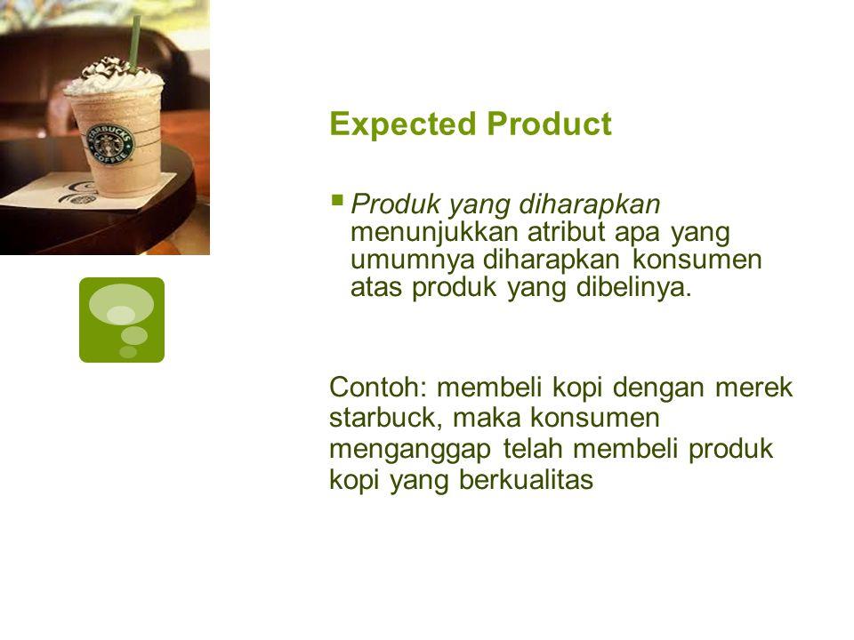 Expected Product Produk yang diharapkan menunjukkan atribut apa yang umumnya diharapkan konsumen atas produk yang dibelinya.