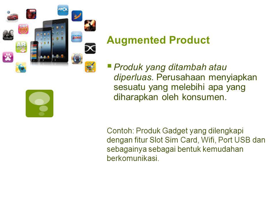 Augmented Product Produk yang ditambah atau diperluas. Perusahaan menyiapkan sesuatu yang melebihi apa yang diharapkan oleh konsumen.