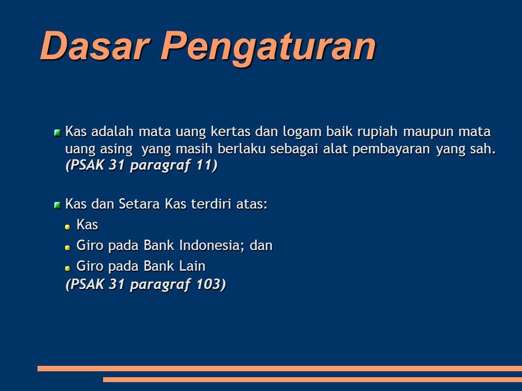 Dasar Pengaturan Kas adalah mata uang kertas dan logam baik rupiah maupun mata uang asing yang masih berlaku sebagai alat pembayaran yang sah.